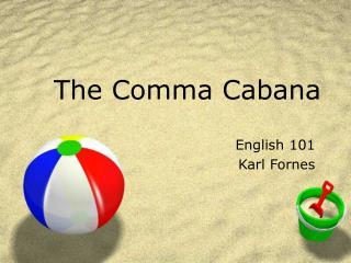The Comma Cabana