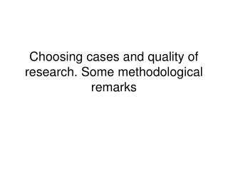 Choosing cases and quality of research. Some methodological remarks