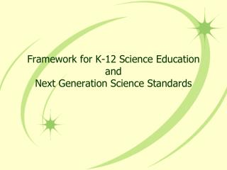 Framework for K-12 Science Education and  Next Generation Science Standards