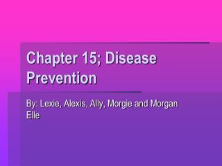 Chapter 15; Disease Prevention