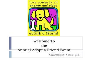 Welcome To  the  Annual Adopt a Friend Event