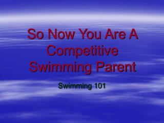 So Now You Are A Competitive Swimming Parent