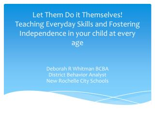 Let Them Do it Themselves Teaching Everyday Skills and Fostering Independence in your child at every age