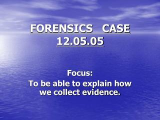 FORENSICS   CASE    12.05.05