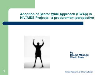 Adoption of  S ector  W ide  Ap proach (SWAp) in HIV/AIDS Projects.. a procurement perspective