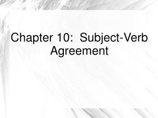 Chapter 10:  Subject-Verb Agreement