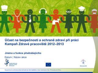 Účast na bezpečnosti a ochraně zdraví při práci  Kampaň Zdravé pracoviště 2012–2013