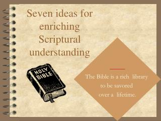 Seven ideas for enriching Scriptural understanding