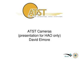 ATST Cameras (presentation for HAO only) David Elmore