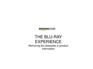 THE BLU-RAY  EXPERIENCE Removing the obstacles in product information