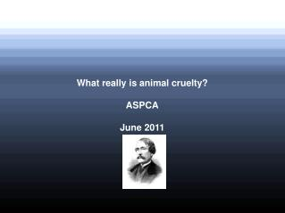 What really is animal cruelty? ASPCA June 2011