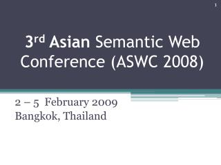 3 rd  Asian  Semantic Web Conference (ASWC 2008)