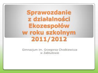 Sprawozdanie                   z działalności  Ekozespołów w roku szkolnym 2011/2012