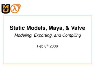 Static Models, Maya, & Valve Modeling, Exporting, and Compiling