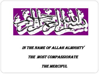 IN THE NAME OF ALLAH ALMIGHTY  THE  MOST COMPASSIONATE     THE MERCIFUL