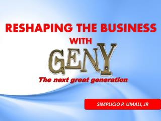 RESHAPING THE BUSINESS  WITH
