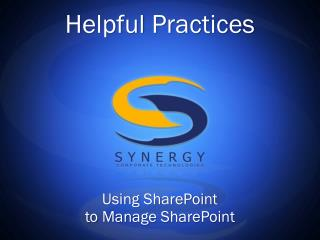 Helpful  Practices Using  SharePoint  to  Manage SharePoint