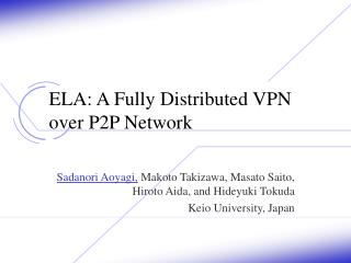 ELA: A Fully Distributed VPN over P2P Network