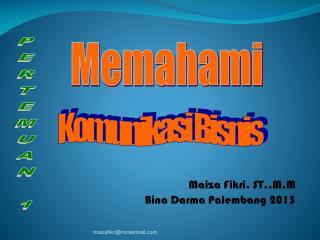 Maiza Fikri, ST.,M.M Bina Darma  Palembang  2013