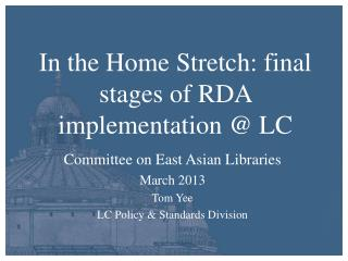 In the Home Stretch: final stages of RDA implementation @ LC