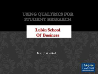 USING QUALTRICS FOR  STUDENT RESEARCH Lubin  School  Of Business