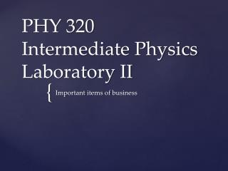 PHY 320 Intermediate Physics Laboratory II