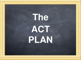 The ACT PLAN