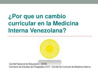 �Por que un cambio curricular en la Medicina Interna Venezolana?