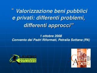 """""""  Valorizzazione beni pubblici e privati: differenti problemi, differenti approcci"""""""