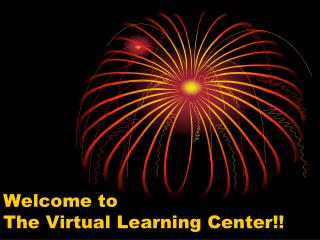 Welcome to  The Virtual Learning Center!!