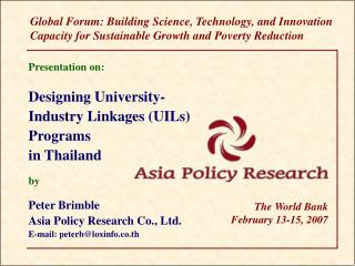 Presentation on:   Designing University- Industry Linkages UILs Programs in Thailand   by  Peter Brimble Asia Policy Res
