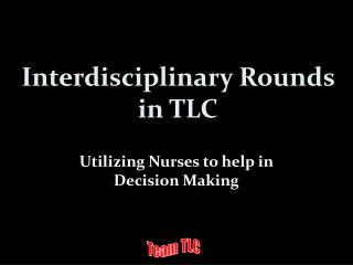 Interdisciplinary Rounds in TLC