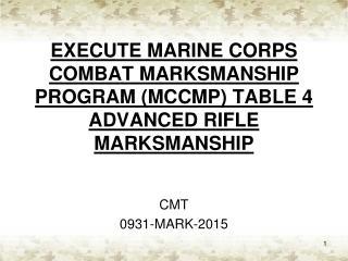 EXECUTE MARINE CORPS COMBAT MARKSMANSHIP PROGRAM (MCCMP) TABLE 4 ADVANCED RIFLE MARKSMANSHIP