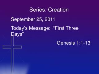 "September 25, 2011 Today's Message:  ""First Three Days"" 		                   Genesis 1:1-13"