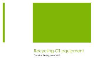 Recycling OT equipment