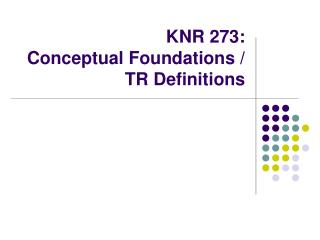 KNR 273: Conceptual Foundations /  TR Definitions