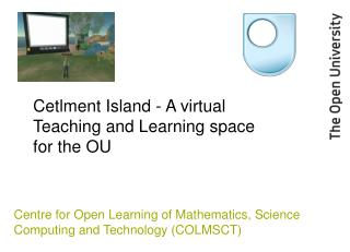 Cetlment Island - A virtual Teaching and Learning space for the OU