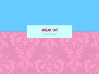 Speak up! !