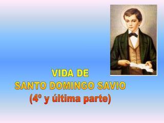 VIDA DE SANTO DOMINGO SAVIO (4� y �ltima parte)