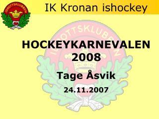 HOCKEYKARNEVALEN 2008 Tage Åsvik 24.11.2007