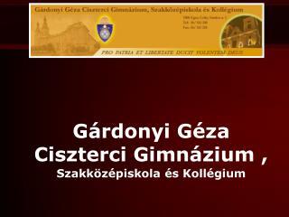 Gárdonyi Géza  Ciszterci Gimnázium ,  Szakközépiskola és Kollégium