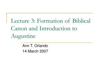 Lecture 3: Formation of Biblical Canon and Introduction to Augustine