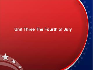 Unit Three The Fourth of July