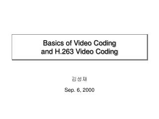 Basics of Video Coding and H.263 Video Coding