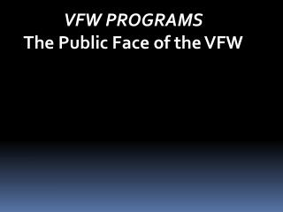 VFW PROGRAMS The Public Face of the VFW