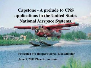 Capstone - A prelude to CNS applications in the United States National Airspace Systems.