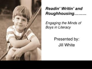 Readin' Writin' and Roughhousing……… Engaging the Minds of Boys in Literacy