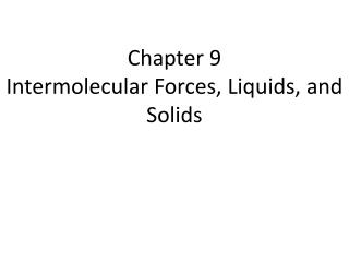 Chapter 9 Intermolecular Forces, Liquids, and Solids