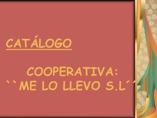 CATÁLOGO  COOPERATIVA: ``ME LO LLEVO S.L´´