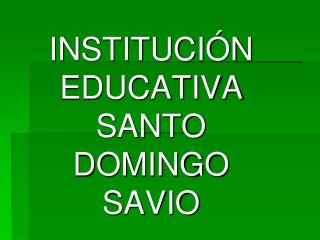 INSTITUCI�N EDUCATIVA SANTO DOMINGO SAVIO